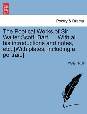 The Poetical Works of Sir Walter Scott, Bart. ... with All His Introductions and Notes, Etc. [With Plates, Including a Portrait.]