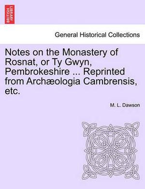 Notes on the Monastery of Rosnat, or Ty Gwyn, Pembrokeshire ... Reprinted from Archaeologia Cambrensis, Etc.