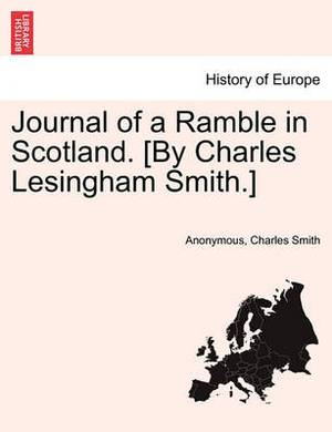 Journal of a Ramble in Scotland. [By Charles Lesingham Smith.]