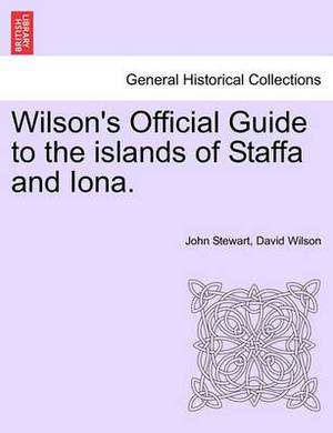 Wilson's Official Guide to the Islands of Staffa and Iona.