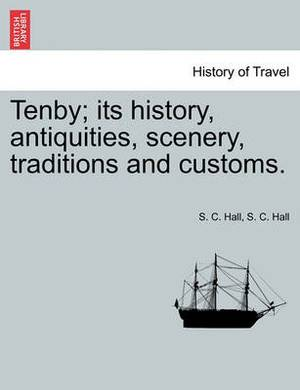 Tenby; Its History, Antiquities, Scenery, Traditions and Customs.