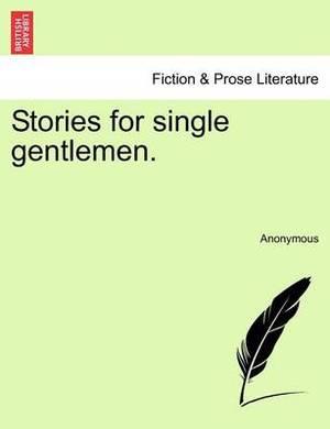 Stories for Single Gentlemen.