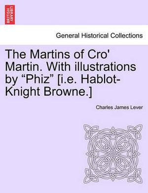 The Martins of Cro' Martin. with Illustrations by  Phiz  [I.E. Hablot-Knight Browne.]