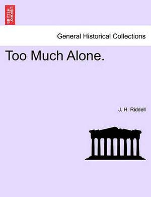 Too Much Alone. Vol. III.