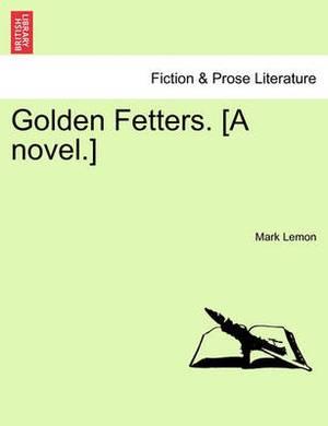 Golden Fetters. [A Novel.] Vol. III.