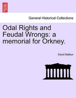 Odal Rights and Feudal Wrongs: A Memorial for Orkney.