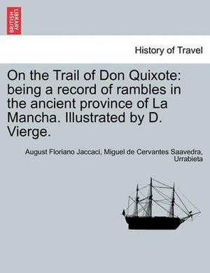 On the Trail of Don Quixote: Being a Record of Rambles in the Ancient Province of La Mancha. Illustrated by D. Vierge.