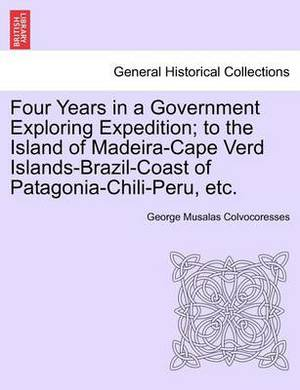 Four Years in a Government Exploring Expedition; To the Island of Madeira-Cape Verd Islands-Brazil-Coast of Patagonia-Chili-Peru, Etc.