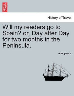 Will My Readers Go to Spain? Or, Day After Day for Two Months in the Peninsula.