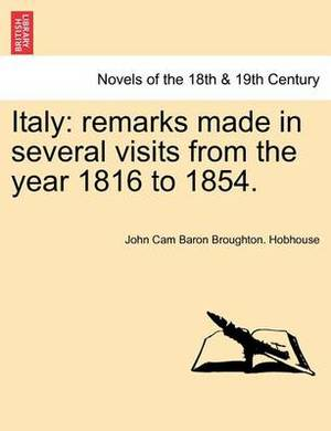 Italy: Remarks Made in Several Visits from the Year 1816 to 1854. Vol. I