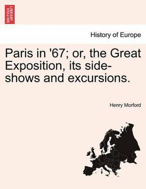 Paris in '67; Or, the Great Exposition, Its Side-Shows and Excursions.