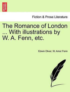 The Romance of London ... with Illustrations by W. A. Fenn, Etc.