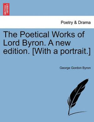 The Poetical Works of Lord Byron. a New Edition. [With a Portrait.] Vol. V. a New Edition.