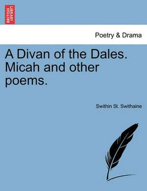 A Divan of the Dales. Micah and Other Poems.