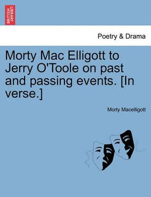 Morty Mac Elligott to Jerry O'Toole on Past and Passing Events. [In Verse.]