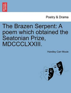 The Brazen Serpent: A Poem Which Obtained the Seatonian Prize, MDCCCLXXIII.
