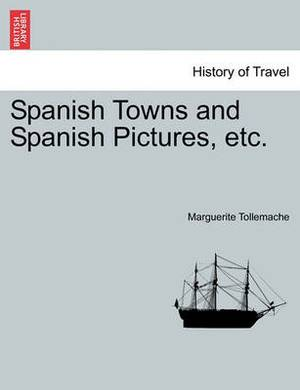 Spanish Towns and Spanish Pictures, Etc.