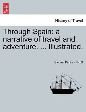 Through Spain: A Narrative of Travel and Adventure. ... Illustrated.