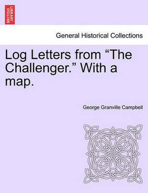 Log Letters from  The Challenger.  with a Map.
