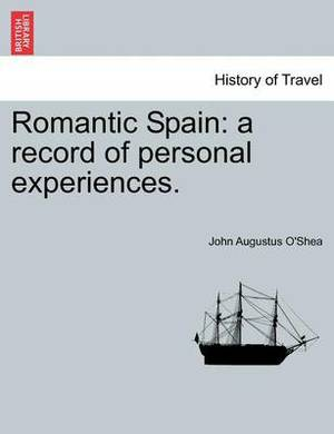 Romantic Spain: A Record of Personal Experiences. Vol. II