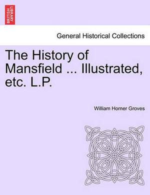 The History of Mansfield ... Illustrated, Etc. L.P.