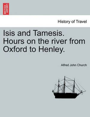 Isis and Tamesis. Hours on the River from Oxford to Henley.