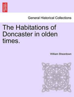 The Habitations of Doncaster in Olden Times.