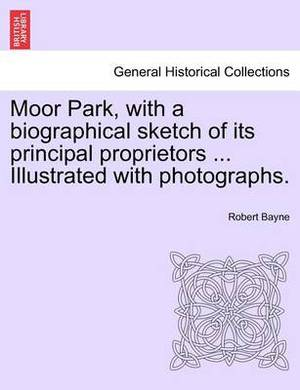 Moor Park, with a Biographical Sketch of Its Principal Proprietors ... Illustrated with Photographs.