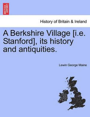 A Berkshire Village [I.E. Stanford], Its History and Antiquities.