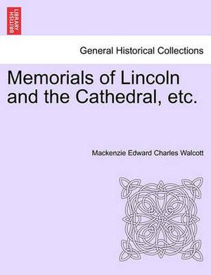 Memorials of Lincoln and the Cathedral, Etc.