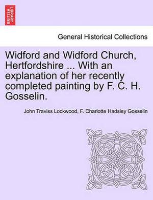 Widford and Widford Church, Hertfordshire ... with an Explanation of Her Recently Completed Painting by F. C. H. Gosselin.