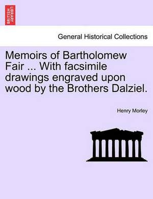 Memoirs of Bartholomew Fair ... with Facsimile Drawings Engraved Upon Wood by the Brothers Dalziel.