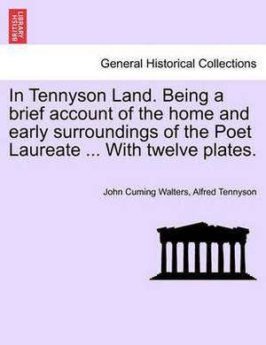 In Tennyson Land. Being a Brief Account of the Home and Early Surroundings of the Poet Laureate ... with Twelve Plates.