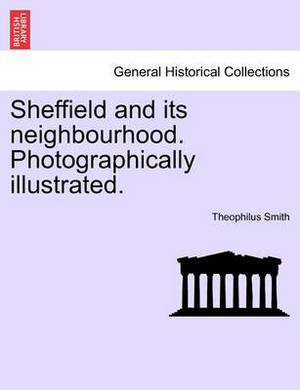 Sheffield and Its Neighbourhood. Photographically Illustrated.