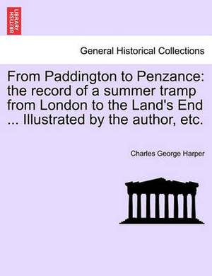 From Paddington to Penzance: The Record of a Summer Tramp from London to the Land's End ... Illustrated by the Author, Etc.