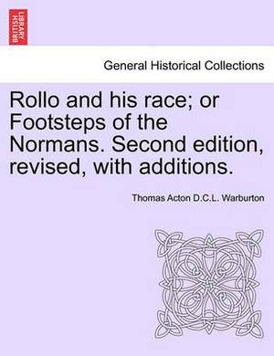 Rollo and His Race; Or Footsteps of the Normans. Second Edition, Revised, with Additions.