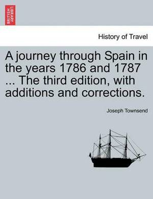 A Journey Through Spain in the Years 1786 and 1787 ... the Third Edition, with Additions and Corrections. Vol. I