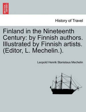 Finland in the Nineteenth Century: By Finnish Authors. Illustrated by Finnish Artists. (Editor, L. Mechelin.).