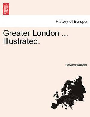Greater London ... Illustrated.
