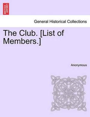 The Club. [List of Members.]