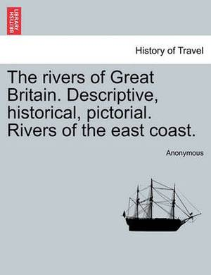 The Rivers of Great Britain. Descriptive, Historical, Pictorial. Rivers of the East Coast.