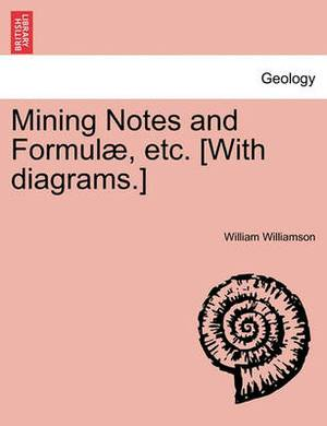 Mining Notes and Formulae, Etc. [With Diagrams.]