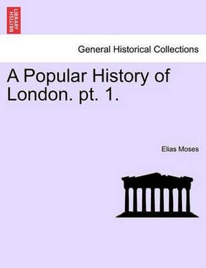 A Popular History of London. PT. 1.