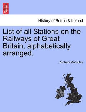 List of All Stations on the Railways of Great Britain, Alphabetically Arranged.