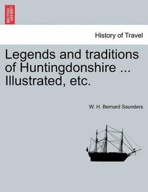 Legends and Traditions of Huntingdonshire ... Illustrated, Etc.