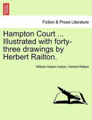 Hampton Court ... Illustrated with Forty-Three Drawings by Herbert Railton.