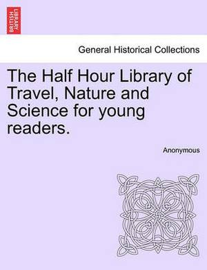 The Half Hour Library of Travel, Nature and Science for Young Readers.