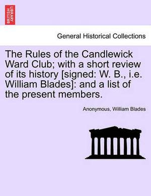 The Rules of the Candlewick Ward Club; With a Short Review of Its History [Signed: W. B., i.e. William Blades]: And a List of the Present Members.