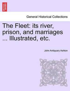 The Fleet: Its River, Prison, and Marriages ... Illustrated, Etc.