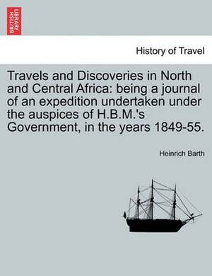 Travels and Discoveries in North and Central Africa: Being a Journal of an Expedition Undertaken Under the Auspices of H.B.M.'s Government, in the Years 1849-55. Vol. II
